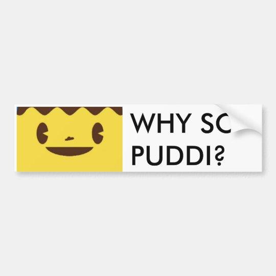WHY SO PUDDI? BUMPER STICKER