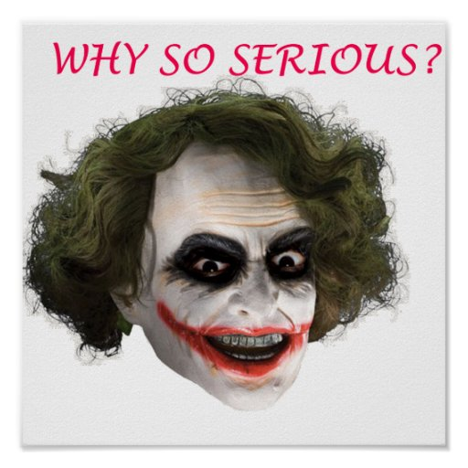 WHY so serious Print