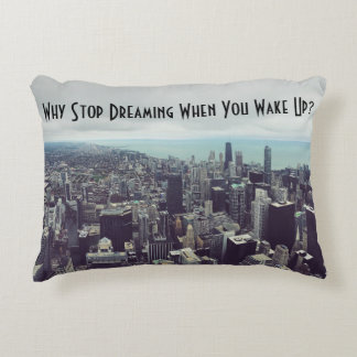 Why stop dreaming when you wake up? Accent Pillow