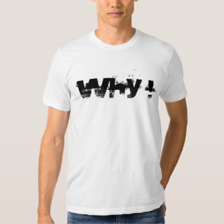 WHY ! T SHIRT