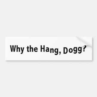 Why the hang? bumper sticker