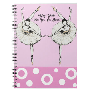 Why Walk When You Can Dance Notebook