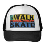 Why Walk When You Can Skate Trucker Hats