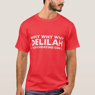 Why Why Why Delilah T-Shirt