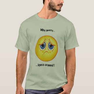 Why Worry Life's Crappy T-Shirt
