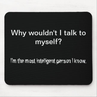Why wouldn't I talk to myself? Mousepads