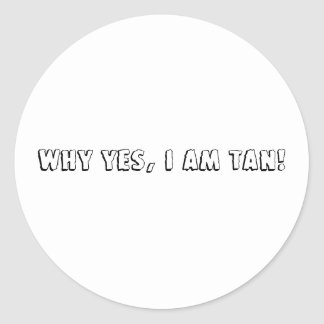 Why yes, i am TAN! Round Sticker