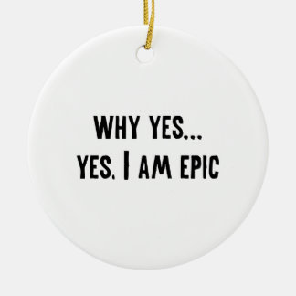 Why Yes... Yes, I Am Epic Ornaments