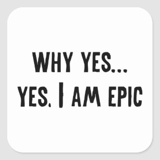 Why Yes... Yes, I Am Epic Sticker