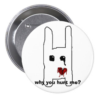 why you hurt me? 7.5 cm round badge