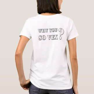 Why you so VEX? women's T shirt
