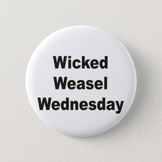 Wicked Weasel Wednesday 6 Cm Round Badge
