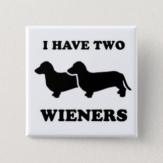 """WIENER DOG TEES - """"I have two weiners"""" 15 Cm Square Badge"""