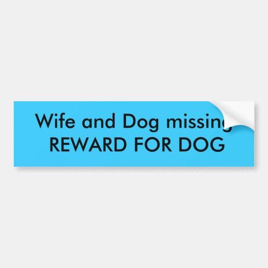 Wife and Dog missing, REWARD FOR DOG Bumper Sticker