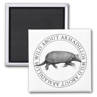 Wild about Armadillos Square Magnet