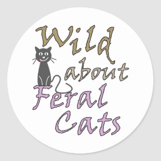 Wild about Feral Cats - Funny Feral Cat Round Sticker