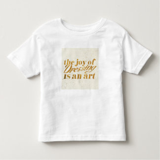Wild Apple | The Joy Of Dressing - Girly Quote Toddler T-Shirt
