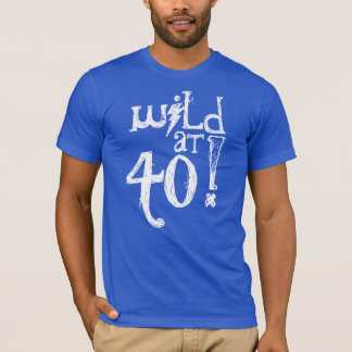 Wild at 40! - 40th Birthday Gift T-Shirt