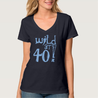 Wild at 40! - 40th Birthday Gift T Shirts