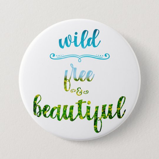 Wild, free and beautiful nature text 7.5 cm round badge