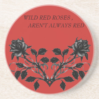 WILD RED ROSES,AREN'T ALWAYS RED SANDSTONE COASTER