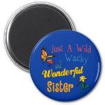 Wild Wacky Wonderful Sister Refrigerator Magnet