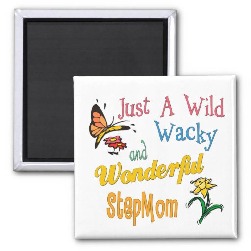 Wild Wacky Wonderful Stepmom Fridge Magnets