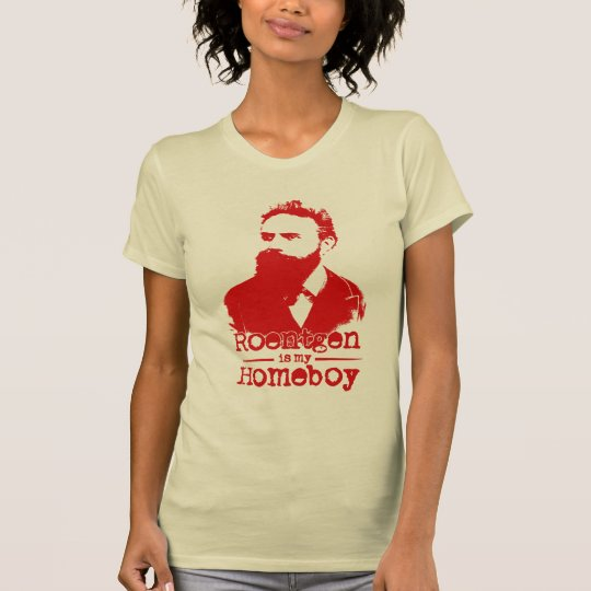 Wilhelm Rontgen Is My Homeboy T-Shirt