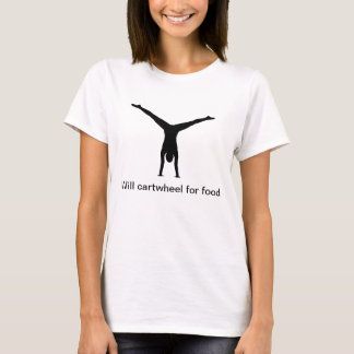 Will cartwheel for food T-Shirt