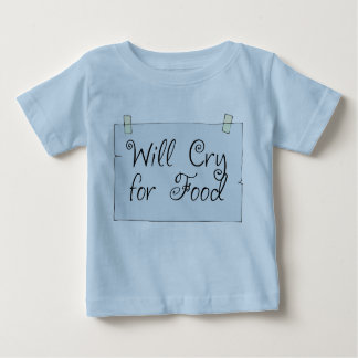 Will Cry for Food T Shirt