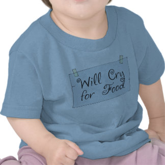 Will Cry for Food Tshirt