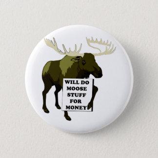 Will Do Moose Stuff For Money 6 Cm Round Badge