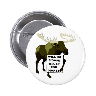 Will Do Moose Stuff For Money 6 Cm Round Badge