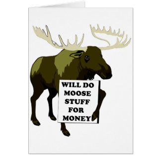 Will Do Moose Stuff For Money Greeting Card
