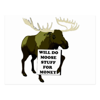 Will Do Moose Stuff For Money Postcard