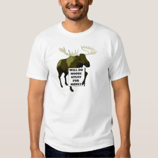 Will Do Moose Stuff For Money Tshirts