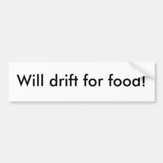 Will drift for food! bumper sticker
