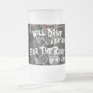Will Drive a Rat Rod for the Rust of My Life - Frosted Glass Beer Mug