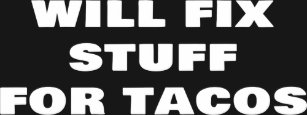 78396412a Will Fix Stuff For Tacos Funny Janitor Custodian T-Shirt