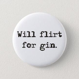 Will Flirt for Gin Pin/ Button Badge