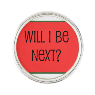 Will I be next? Lapel Pin