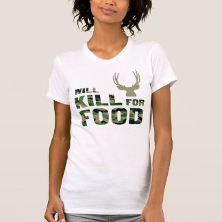 Will Kill For Food. Hunting Design w/Deer Tee Shirts