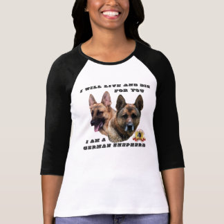 Will Live and Die for You  I am a German Shepherd T-Shirt