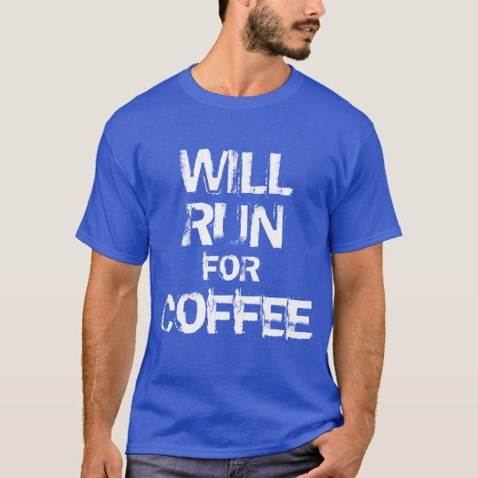Will run for Coffee T-Shirt