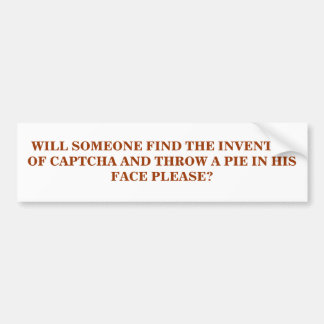 WILL SOMEONE FIND THE INVENTOR OF CAPTCHA? BUMPER STICKER