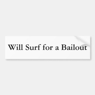 Will Surf for a Bailout Car Bumper Sticker
