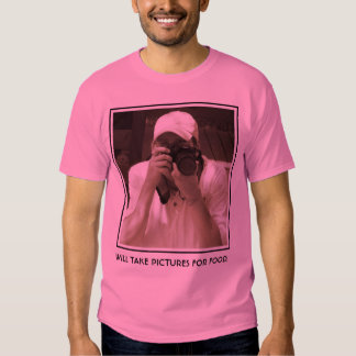 WILL TAKE PICTURES FOR FOOD. T SHIRTS