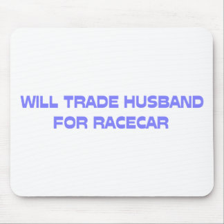 Will Trade Husband For Racecar Mousepad