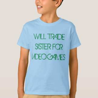 """Will Trade Sister for Video Games"" t-shirt"