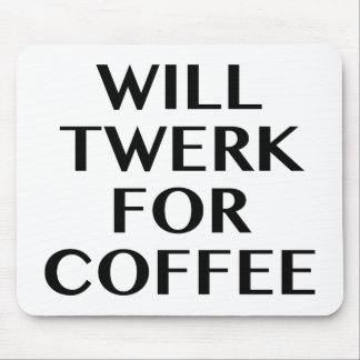 Will Twerk For Coffee Mouse Pad